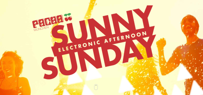 Eventankündigung: SUNNYSUNDAY – ELECTRONIC AFTERNOON im Pacha München